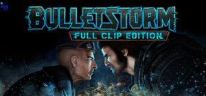 دانلود بازی اکشن و ماجرایی Bulletstorm Full Clip Edition برای PC با لینک مستقیم