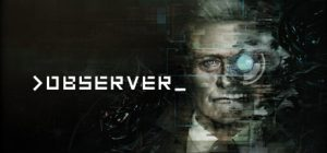 دانلود بازی ماجرایی Observer برای PC با لینک مستقیم (نسخه SKIDROW)